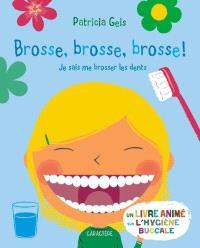 Brosse, brosse, brosse!  : ja sais me brosser les dents
