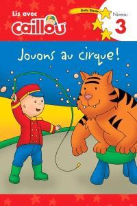 Caillou, Jouons au cirque!