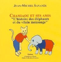 Chamiaou et ses amis : l'histoire des éléphants et du vilain mensonge