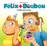 Félix et Boubou. Volume 2, L'otite de Lucas