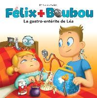 Félix et Boubou. Volume 4, La gastro-entérite de Léa