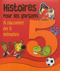 Histoires pour les garçons : à raconter en 5 minutes
