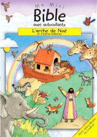 L'arche de Noé : et d'autres histoires : ma mini Bible avec autocollants