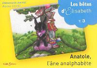 Les bêtes d'Elisabeth. Volume 3, Anatole, l'âne analphabète
