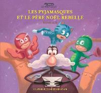 Les Pyjamasques. Volume 8, Les Pyjamasques et le Père Noël rebelle