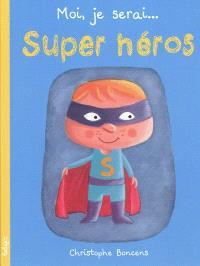 Moi, je serai super-héros