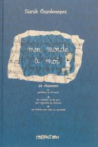 Mon monde à moi : dix chansons tirées des moments magiques de l'enfance : partitions et CD inclus !