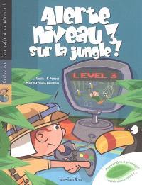 Alerte niveau 3 sur la jungle !
