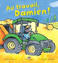 Au travail, Damien!