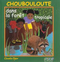Choubouloute dans la forêt tropicale