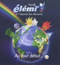 Elémi et l'odyssée des éléments. Volume 1, Au tout début...