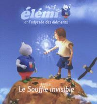 Elémi et l'odyssée des éléments. Volume 2, Le souffle invisible