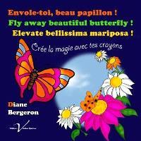 Envole-toi, beau papillon! = Fly away beautiful butterfly! = Elevate bellissima mariposa!