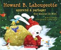 Howard B. Labougeotte apprend à partager  : une histoire de Noël