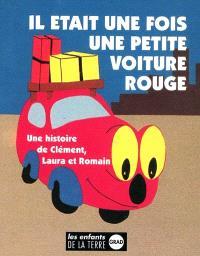 Il était une fois une petite voiture rouge : une histoire de Clément, Laura et Romain