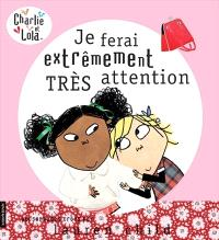 Je ferai extrêmement très attention!
