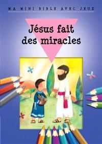 Jésus fait des miracles : ma mini Bible avec jeux