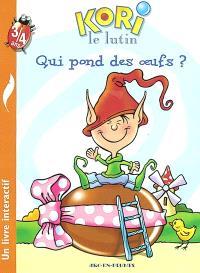 Kori le lutin. Volume 2003, Qui pond les oeufs ?