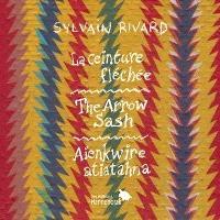 La ceinture fléchée = The arrow sash = Aienkwire atiatahna