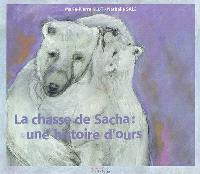 La chasse de Sacha : une histoire d'ours