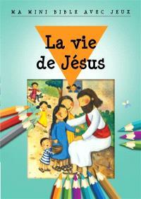 La vie de Jésus : ma mini Bible avec jeux