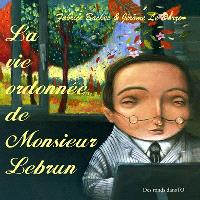 La vie ordonnée de monsieur Lebrun