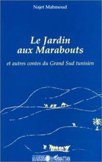 Le jardin aux marabouts : et autres contes du Grand Sud tunisien