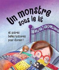 Le monstre sous le lit et autres belles histoires pour dormir!