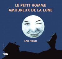 Le petit homme amoureux de la Lune