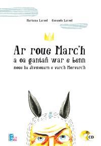 Ar roue Marc'h a oa gantañ war e benn moue ha divskouarn e varc'h Morvac'h = Le roi Marc aux oreilles et à la crinière de cheval