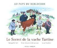 Le secret de la vache Tartine : au pays du reblochon