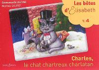 Les bêtes d'Elisabeth. Volume 4, Charles, le chat chartreux charlatan