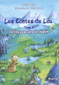 Les contes de Lou. Volume 2, Petits pas vers le destin