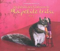 Les fabuleuses histoires de ma petite tribu. Volume 1