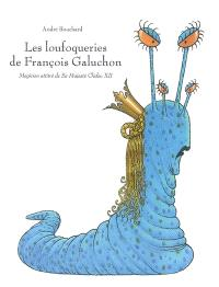 Les loufoqueries de François Galuchon : magicien attitré de Sa Majesté Clédeu XII