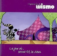 Les petits contes de Wismo. Volume 3, Le jour où... Wismo fit le clown