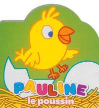 Mes petits amis les animaux, Pauline le poussin