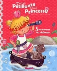Mona, pétillante petite princesse : 5 aventures au château