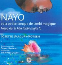 Nayo et la petite conque de lambi magique = Nayo épi ti kon lanbi majik la