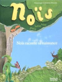 Noïs, petit lutin vert, Noïs raconte sa naissance