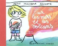 Petit Malabar raconte l'air, les mers et les volcans