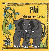 Phi l'éléphant sert à rien