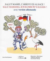 Salut mamie, j'arrive en Alsace ! : avec version allemande = Salü mamama, ich kumm ïn's Elsass !