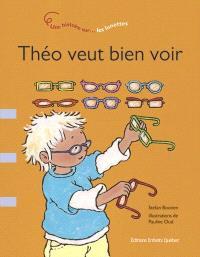 Théo veut bien voir  : une histoire sur-- les lunettes