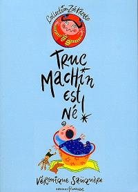 Truc Machin est né