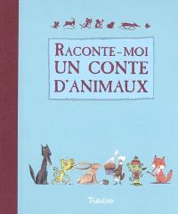 Raconte-moi un conte d'animaux : contes et histoires