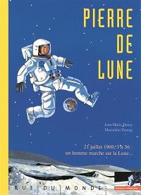 Pierre de lune : 21 juillet 1969, 3 h 56, un homme marche sur la Lune...