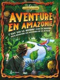 Aventure en Amazonie  : C'est toi le héros! Pars en mission pour résoudre les mystères de la jungle
