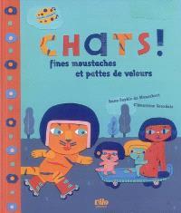 Chats ! : fines moustaches et pattes de velours