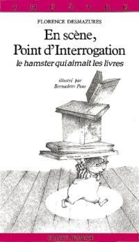 En scène, Point d'interrogation : le hamster qui aimait les livres